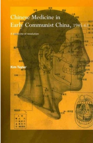 Taylor, Kim. Chinese medicine in early communist China, 1945-63: a medicine of revolution. London: RoutledgeCurzon, 2005. Print.